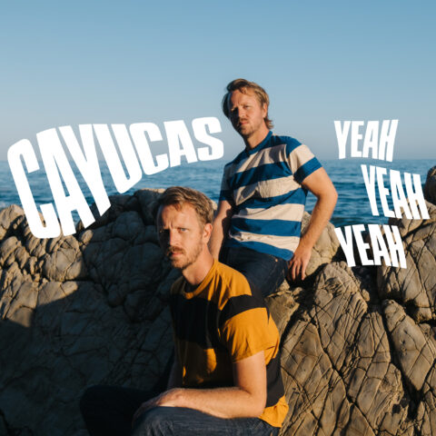 """Cayucas """"Yeah Yeah Yeah"""""""